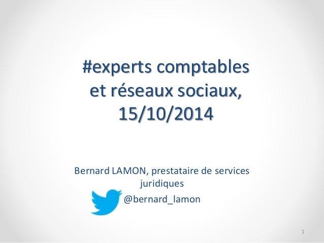 #experts comptables  et réseaux sociaux,  15/10/2014  Bernard LAMON, prestataire de services  juridiques  @bernard_lamon  ...