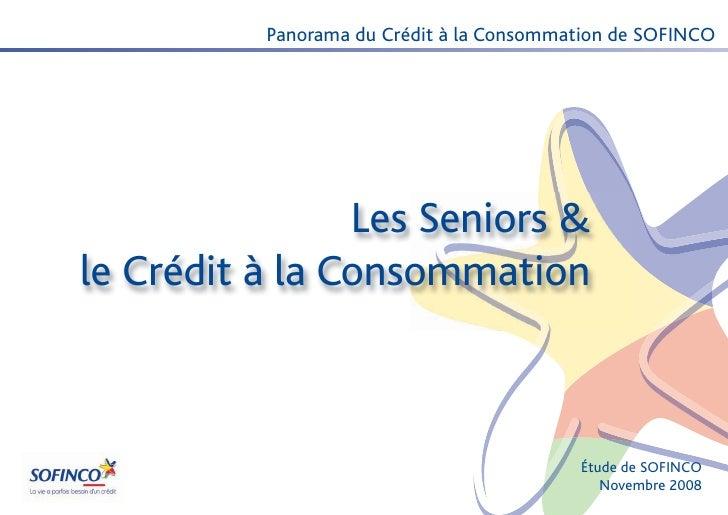 Panorama du Crédit à la Consommation de SOFINCO                Les Seniors &le Crédit à la Consommation                   ...