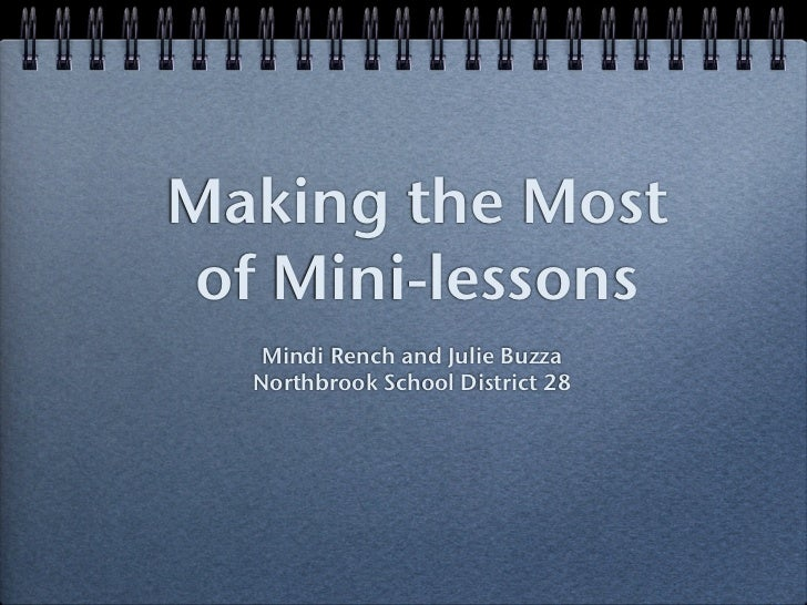 Making the Most of Mini-lessons   Mindi Rench and Julie Buzza  Northbrook School District 28