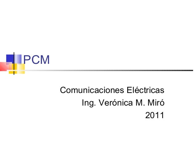 PCM Comunicaciones Eléctricas Ing. Verónica M. Miró 2011