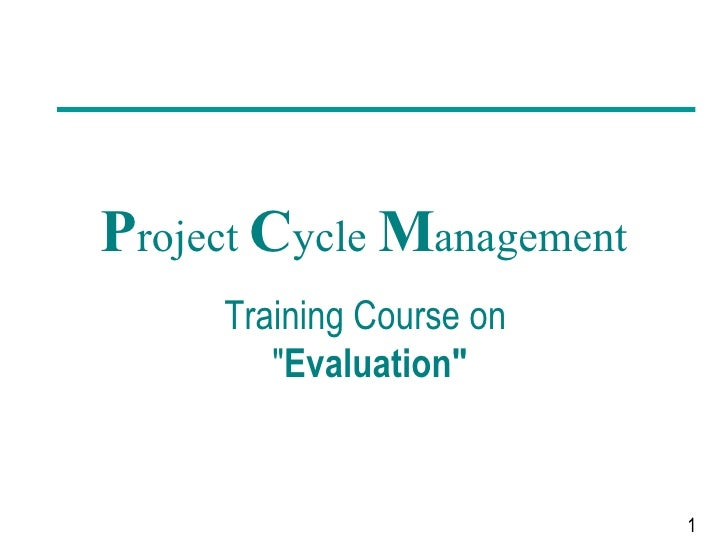 """P roject  C ycle  M anagement Training Course on  """" Evaluation"""""""