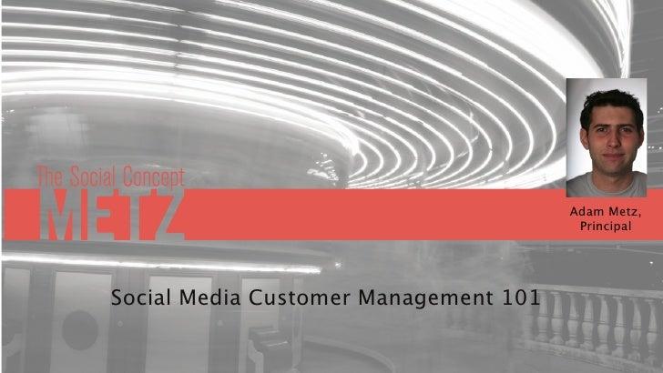 Adam Metz,                                         Principal     Social Media Customer Management 101