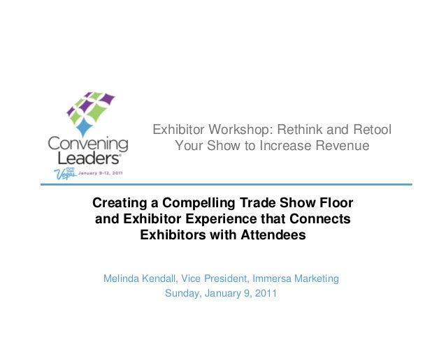 Exhibitor Workshop: Rethink and Retool              Your Show to Increase RevenueCreating a Compelling Trade Show Floorand...