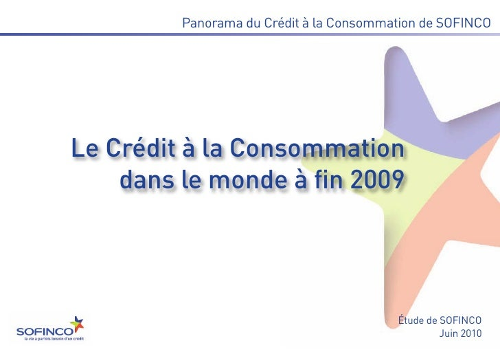 Le Crédit à la Consommation    dans le monde à fin 2009         Panorama du Crédit à la Consommation de SOFINCO           ...