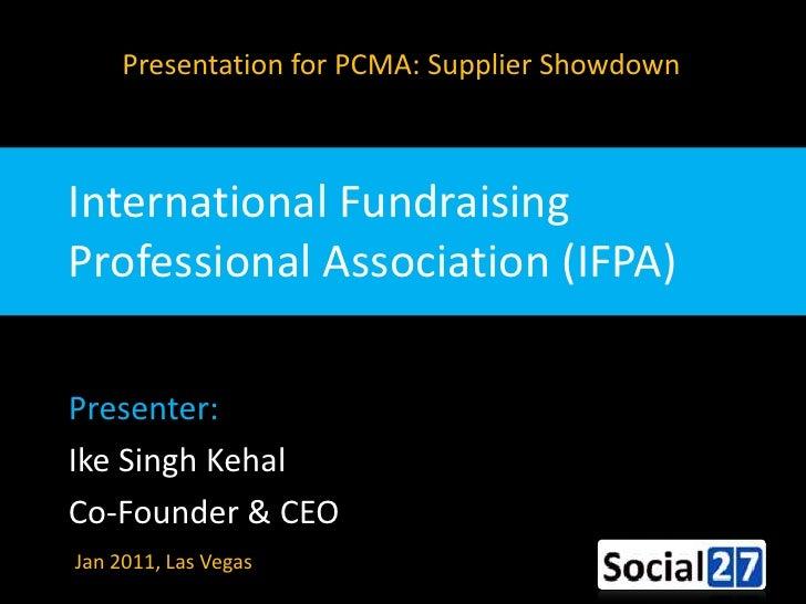 Presentation for PCMA: Supplier Showdown<br />International Fundraising Professional Association (IFPA)<br />Presenter: <b...