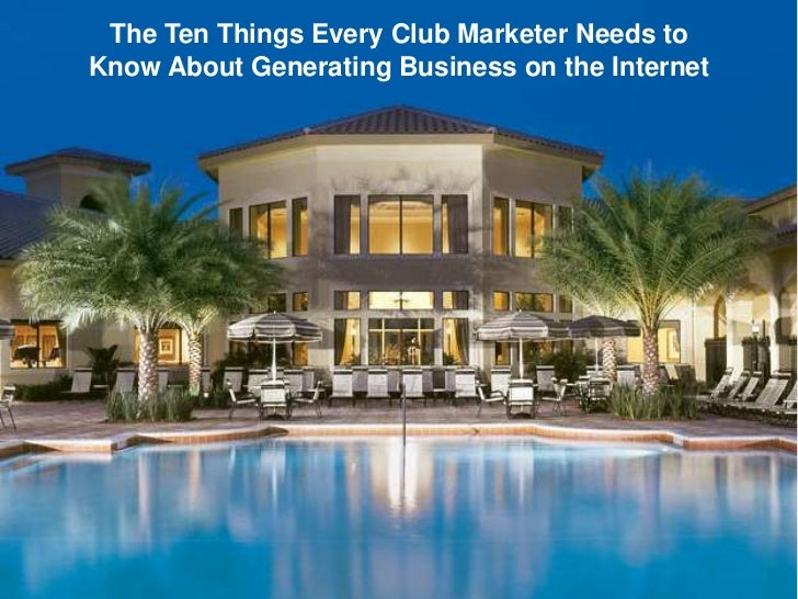 Ten Things Every Club Marketer Needs to Know About Generating Business on the Internet