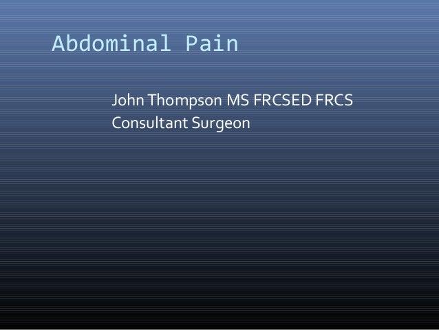 Abdominal Pain JohnThompson MS FRCSED FRCS Consultant Surgeon