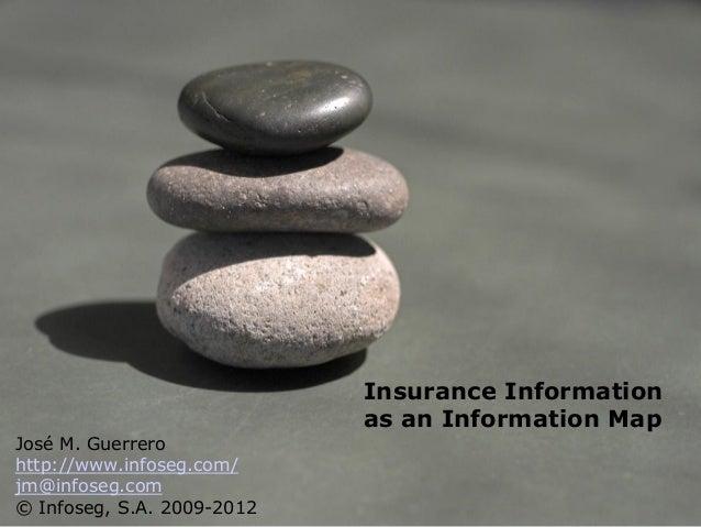 Insurance Information                            as an Information MapJosé M. Guerrerohttp://www.infoseg.com/jm@infoseg.co...