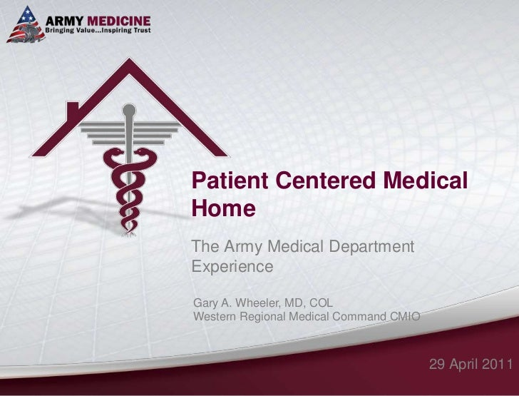 Patient Centered Medical Home<br />The Army Medical Department Experience<br />29 April 2011<br />Gary A. Wheeler, MD, COL...
