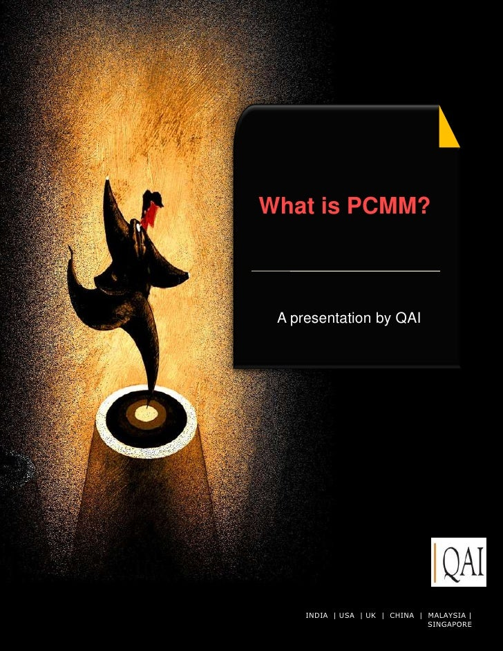 What is PCMM? A presentation by QAI     INDIA   USA   UK © QAI India Limited. All rights reserved.                        ...