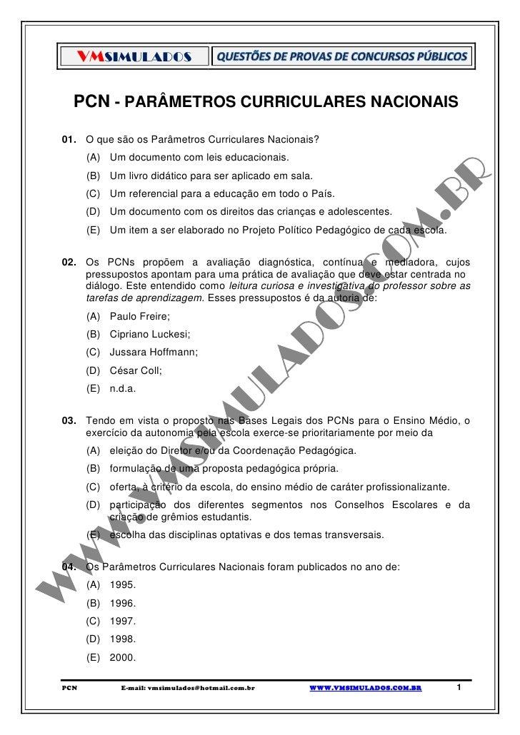 VMSIMULADOS  PCN - PARÂMETROS CURRICULARES NACIONAIS01. O que são os Parâmetros Curriculares Nacionais?      (A) Um docume...