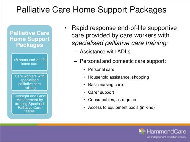 palliative care support Palliative care what it is  in countries with a high burden of hiv infection, palliative care should be part of a comprehensive care and support package, .