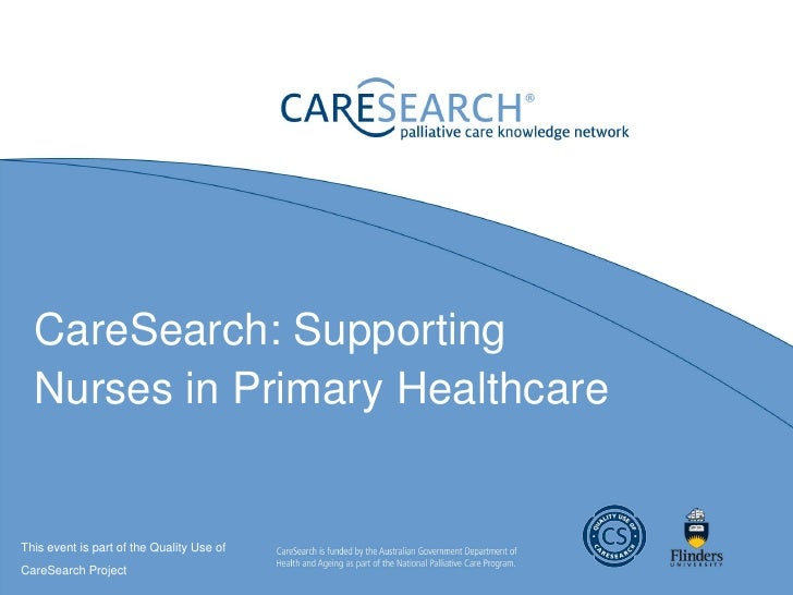 CareSearch: Supporting  Nurses in Primary HealthcareThis event is part of the Quality Use ofCareSearch Project