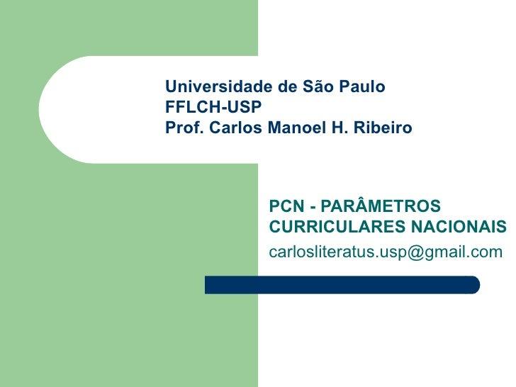 PCN - PARÂMETROS CURRICULARES NACIONAIS [email_address] Universidade de São Paulo FFLCH-USP Prof. Carlos Manoel H. Ribeiro