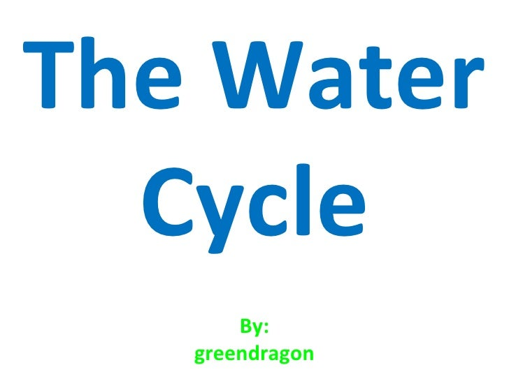 The Water Cycle By: greendragon