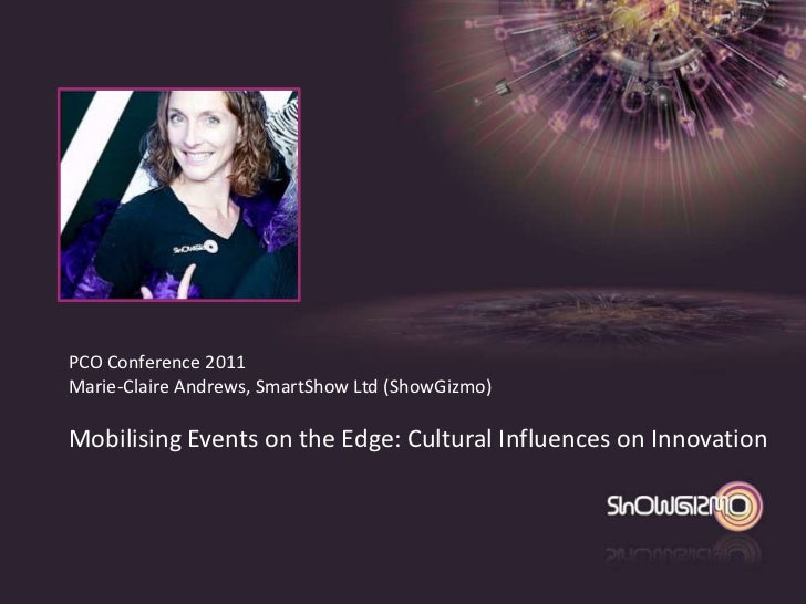 PCO Conference 2011Marie-Claire Andrews, SmartShow Ltd (ShowGizmo)Mobilising Events on the Edge: Cultural Influences on In...