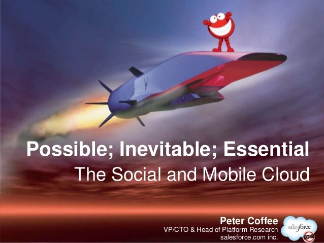 Possible; Inevitable; Essential     The Social and Mobile Cloud                                @PeterCoffee               ...