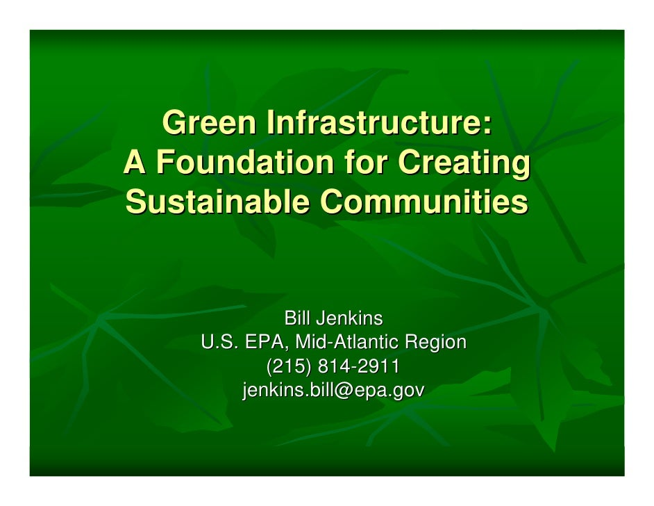 Green Infrastructure: A Foundation for Creating Sustainable Communities                 Bill Jenkins     U.S. EPA, Mid-Atl...