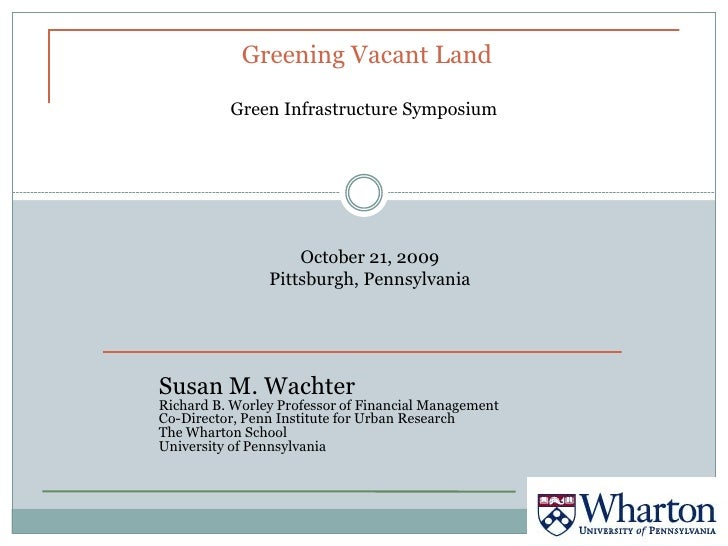 Greening Vacant Land            Green Infrastructure Symposium                         October 21, 2009                 Pi...