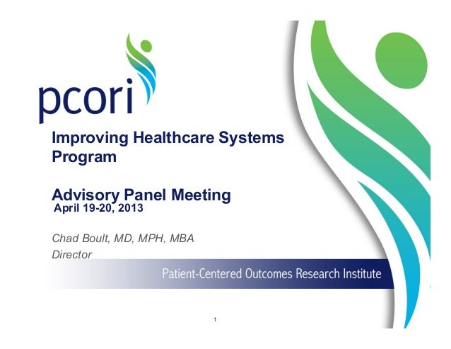 Improving Healthcare Systems Program Advisory Panel Meeting April 19-20, 2013 1 Chad Boult, MD, MPH, MBA Director