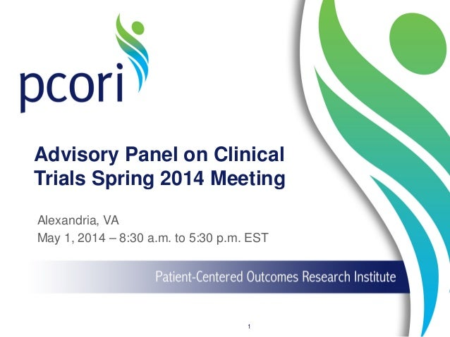 Advisory Panel on Clinical Trials Spring 2014 Meeting Alexandria, VA May 1, 2014 – 8:30 a.m. to 5:30 p.m. EST 1