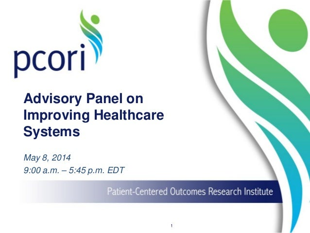Advisory Panel on Improving Healthcare Systems May 8, 2014 9:00 a.m. – 5:45 p.m. EDT 1