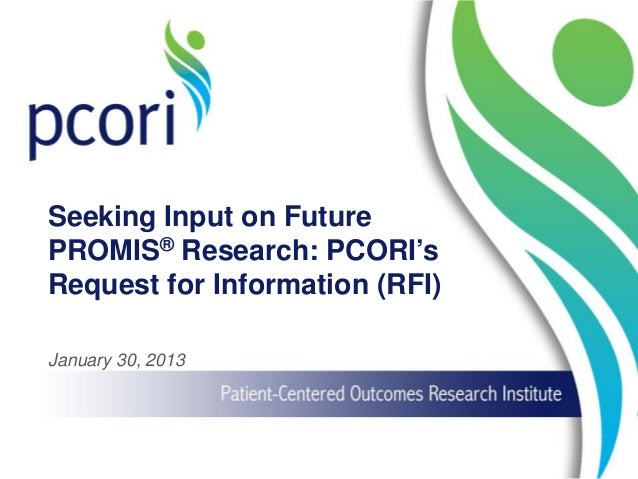 Seeking Input on Future PROMIS® Research: PCORI's Request for Information (RFI) January 30, 2013