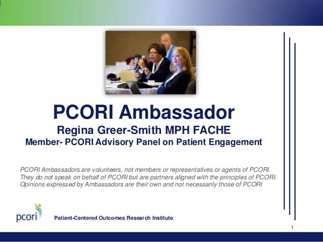 PCORI Ambassador Regina Greer-Smith MPH FACHE Member- PCORI Advisory Panel on Patient Engagement PCORI Ambassadors are vol...
