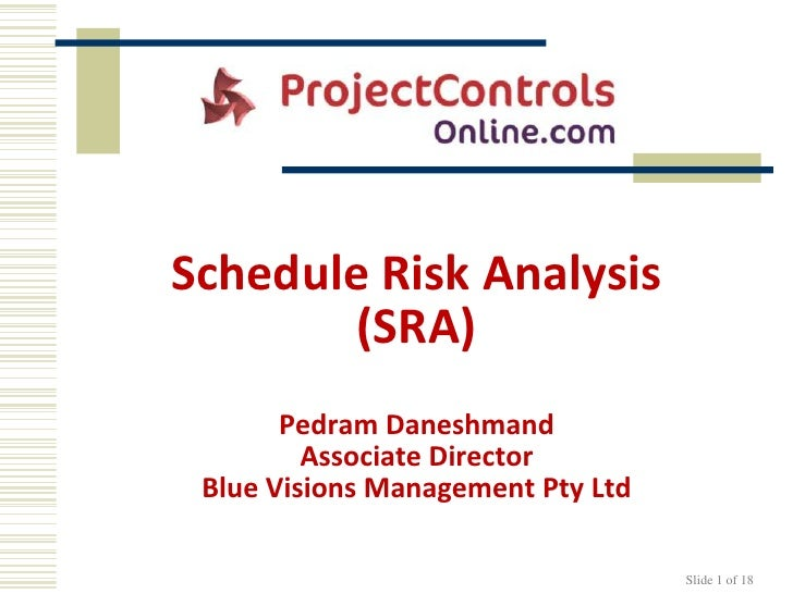 Slide 1 of 18<br />Schedule Risk Analysis(SRA)Pedram DaneshmandAssociate DirectorBlue Visions Management Pty Ltd<br />