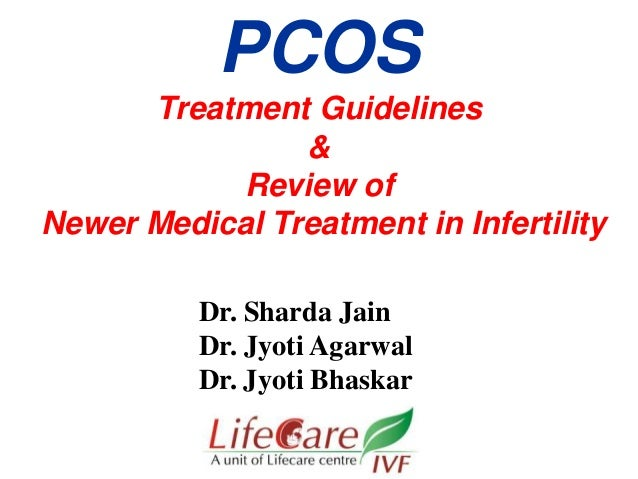 PCOS Treatment Guidelines  &  Review of  Newer Medical Treatment in Infertility Dr. Sharda Jain