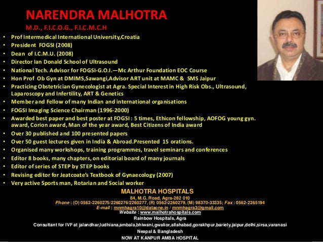 NARENDRA MALHOTRA         M.D., F.I.C.O.G., F.I.C.M.C.H•   Prof Intermedical International University,Croatia•   President...