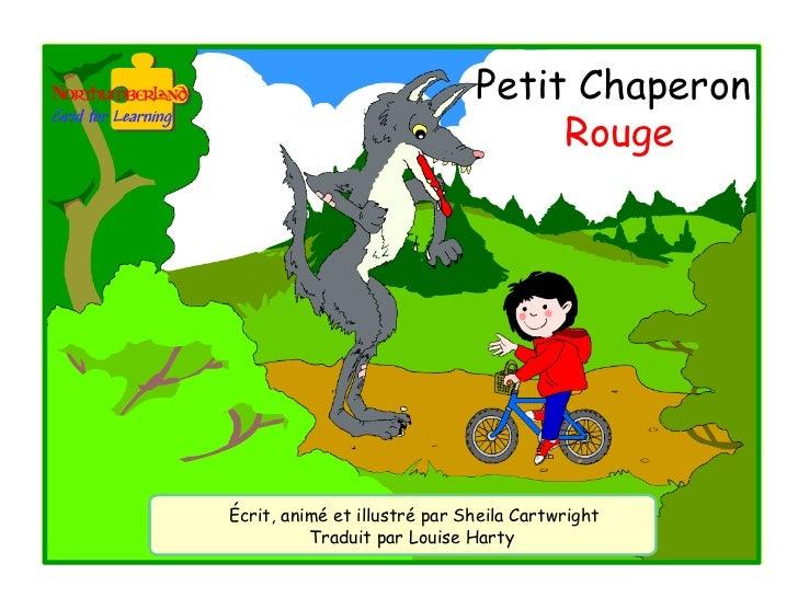 Petit Chaperon                                   RougeÉcrit, animé et illustré par Sheila Cartwright          Traduit par ...