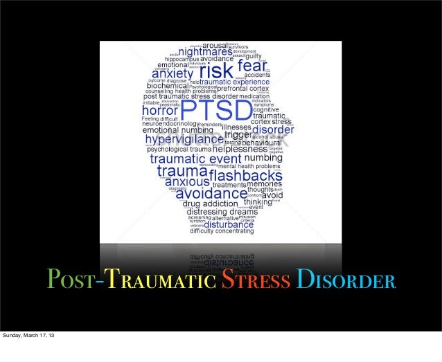 Post-Traumatic Stress DisorderSunday, March 17, 13