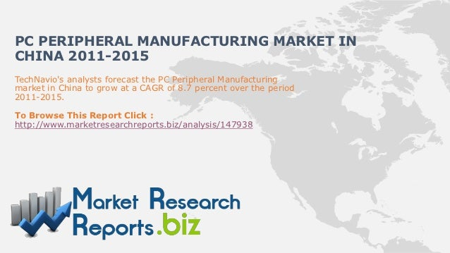 PC PERIPHERAL MANUFACTURING MARKET INCHINA 2011-2015TechNavios analysts forecast the PC Peripheral Manufacturingmarket in ...