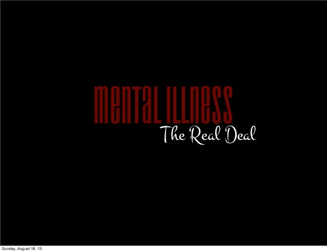 MentalIllnessThe Real Deal Sunday, August 18, 13