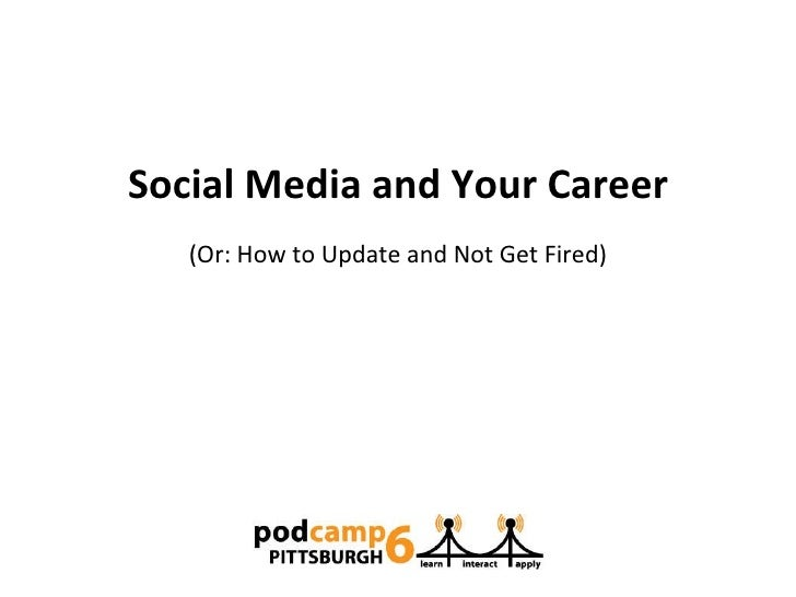 (Or: How to Update and Not Get Fired) Social Media and Your Career