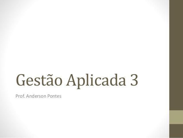 Gestão Aplicada 3 Prof. Anderson Pontes