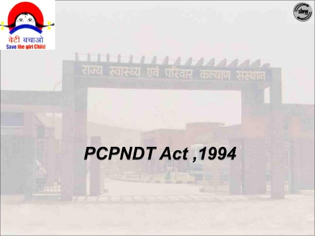 pcpndt act 1994 Advertisements: the salient features of the pcpndt act, 1994, and the implication of its amendment in 2003 pre conception and pre-natal diagnostic technique act, 1994 was enacted to arrest.