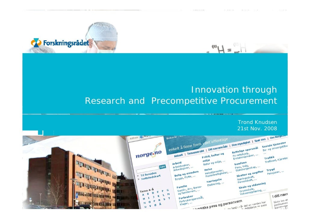 Innovation through Research and Precompetitive Procurement                                Trond Knudsen                   ...
