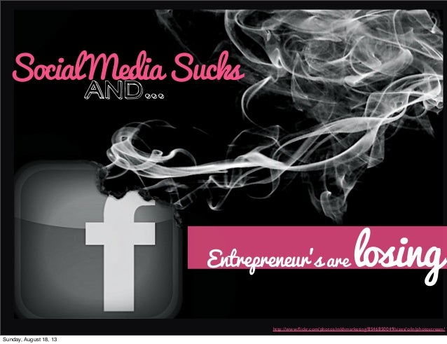 SocialMediaSucks and... Entrepreneur's are losing http://www.flickr.com/photos/mkhmarketing/8546850049/sizes/o/in/photostre...