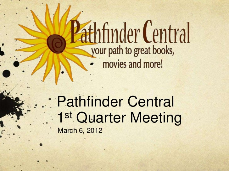 Pathfinder Central1st Quarter MeetingMarch 6, 2012