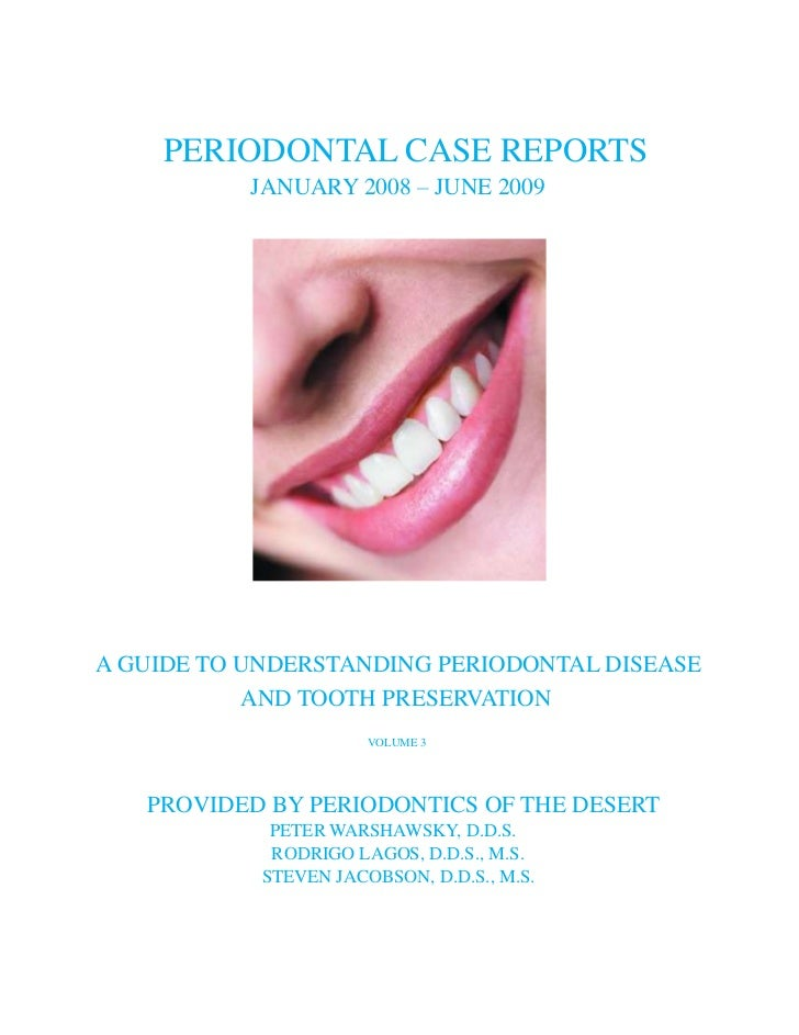 PERIODONTAL CASE REPORTS           JANUARY 2008 – JUNE 2009A GUIDE TO UNDERSTANDING PERIODONTAL DISEASE           AND TOOT...