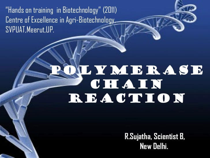 """POLYMERASE CHAIN REACTION POLYMERASE CHAIN REACTION """" Hands on training  in Biotechnology"""" (2011) Centre of Excellence in ..."""