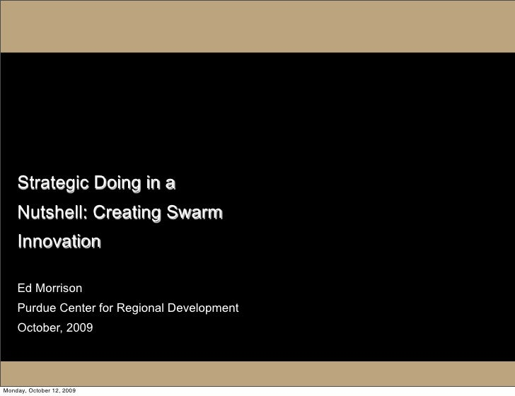 Strategic Doing in a     Nutshell: Creating Swarm     Innovation      Ed Morrison     Purdue Center for Regional Developme...