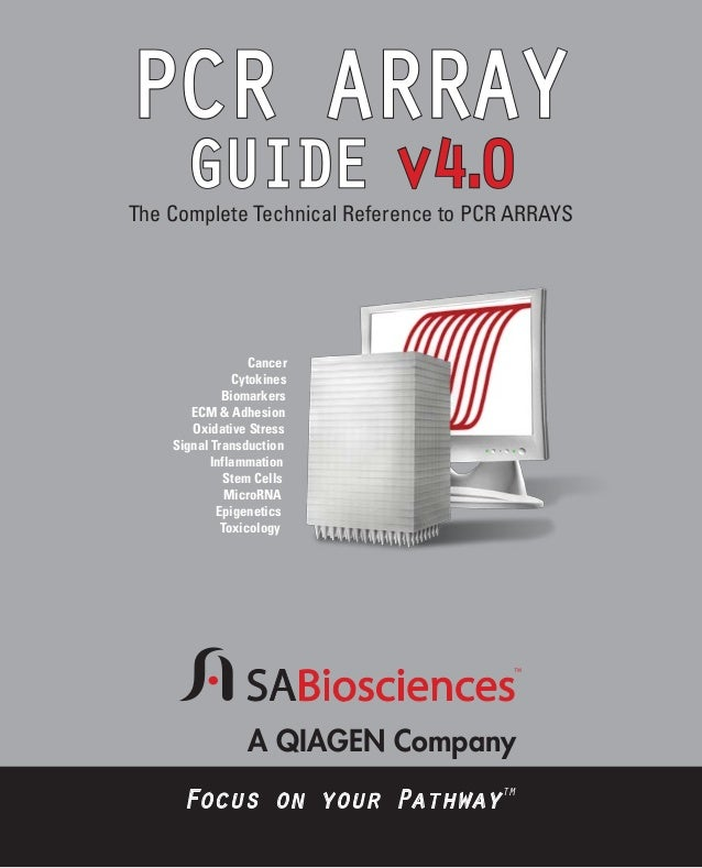 PCR ARRAY . GUIDE v4 0  The Complete Technical Reference to PCR ARRAYS  Cancer Cytokines Biomarkers ECM & Adhesion Oxidati...