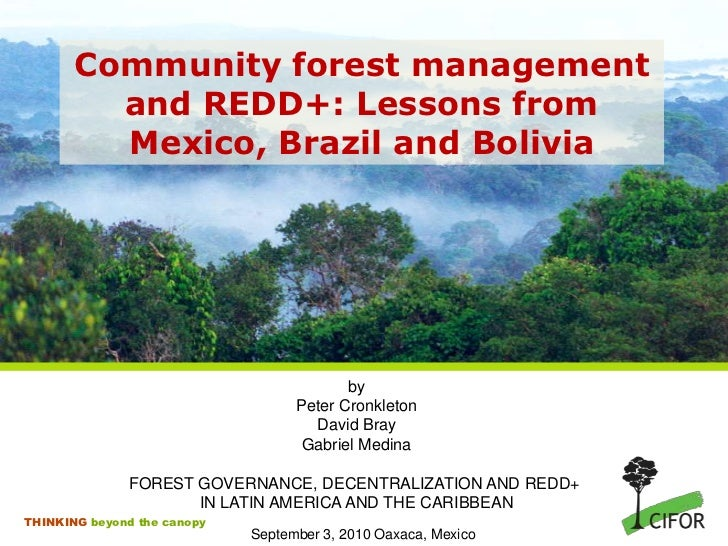 Community forest management and REDD+: Lessons from Mexico, Brazil and Bolivia<br />by<br />Peter Cronkleton<br />David Br...