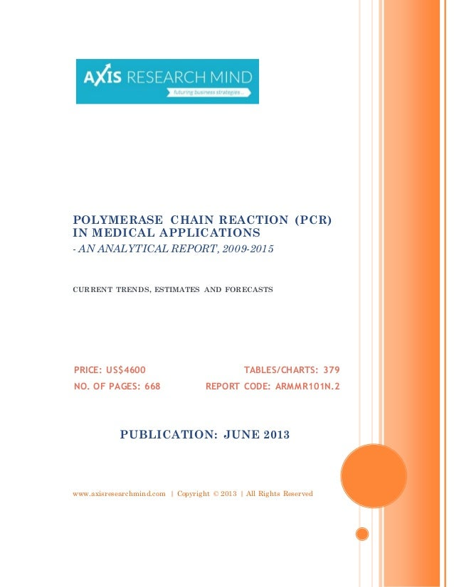 www.axisresearchmind.com | Copyright © 2013 | All Rights ReservedPOLYMERASE CHAIN REACTION (PCR)IN MEDICAL APPLICATIONS- A...