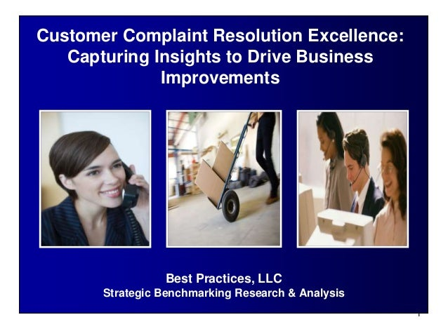 1Best Practices, LLCStrategic Benchmarking Research & AnalysisCustomer Complaint Resolution Excellence:Capturing Insights ...