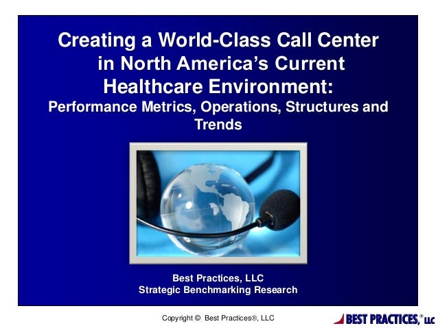 Creating a World-Class Call Center in North America's Current Healthcare Environment: Performance Metrics, Operations, Str...
