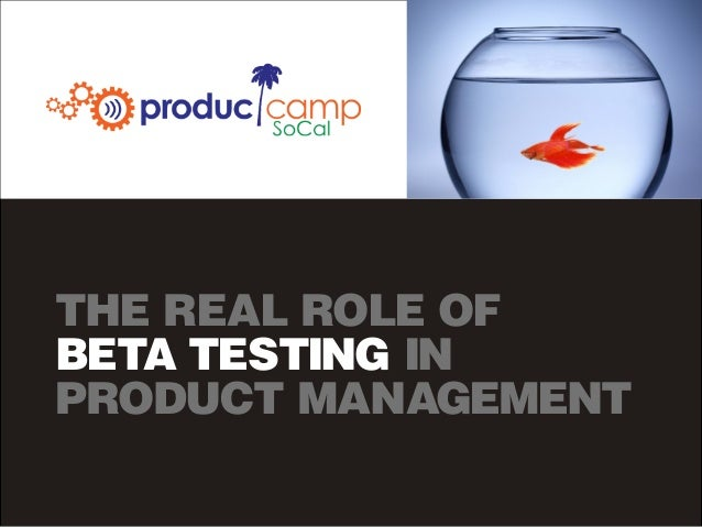 THE REAL ROLE OFBETA TESTING INPRODUCT MANAGEMENT